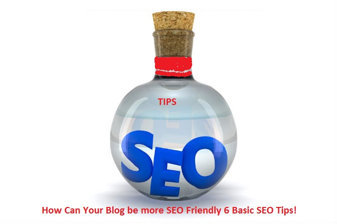 How Can Your Blog be more SEO Friendly 6 Basic SEO Tips!
